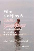 Luboš Ptáček, Petr Kopal a kol.: Film a dějiny 6. Postkomunismus – proměny českého historického filmu po roce 1989