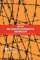 Kateřina Lozoviuková, Jaroslav Pažout (eds.): Život na československých hranicích a jejich překračování v letech 1945–1989