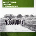 Obálka monografie: Kolektivizace venkova v Horním Polabí