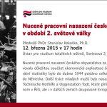 Pozvánka na přednášku Nucené pracovní nasazení českého obyvatelstva v letech 2. světové války (Praha, ÚSTR, 12.03.2015 od 17 hodin)