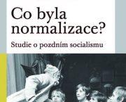 Vyšel soubor studií o pozdním socialismu Co byla normalizace?