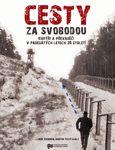 Libor Svoboda, Martin Tichý (eds.): Cesty za svobodou. Kurýři a převaděči v padesátých letech 20. století