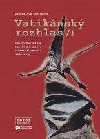 Stanislava Vodičková (ed.): Vatikánský rozhlas 1. Ohlasy perzekuce katolické církve v Československu 1950–1958
