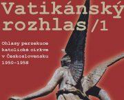 Vyšel první díl edice dokumentů Vatikánský rozhlas 1. Ohlasy perzekuce katolické církve v Československu 1950–1958