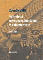 Zdeněk Vališ: Velitelství osvobozeného území v dokumentech 1944–1945
