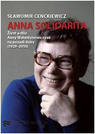 Slawomir Cenckiewicz: Anna Solidarita. Život a dílo Anny Walentynowiczové na pozadí doby (1929–2010)