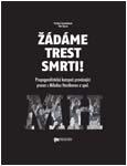 Pavlína Formánková, Petr Koura: Žádáme trest smrti! Propagandistická kampaň provázející proces s Miladou Horákovou a spol.