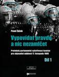 Pavel Žáček: Vypovídat pravdu a nic nezamlčet. Protokoly parlamentní vyšetřovací komise pro objasnění událostí 17. listopadu 1989