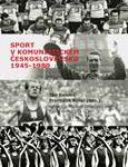 Jan Kalous, František Kolář (eds.): Sport v komunistickém Československu 1945–1989