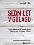 František Polák: Sedm let v Gulagu. Vzpomínky pražského advokáta na sovětské pracovní tábory (eds. Adam Hradilek, Zdeněk Vališ)