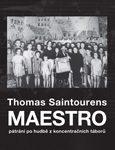 Thomas Saintourens: Maestro. Pátrání po hudbě z koncentračních táborů