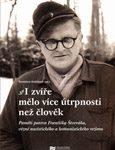 Stanislava Vodičková (ed): I zvíře mělo více útrpnosti než člověk. Paměti patera Františka Štveráka, vězně nacistického a komunistického režimu