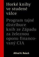 Alfred A. Reisch: Horké knihy ve studené válce. Program tajné distribuce knih ze Západu za železnou oponu financovaný CIA