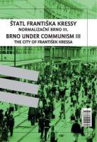 František Kressa: Štatl Františka Kressy. Normalizační Brno III.