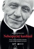 Stanislava Vodičková (ed.): Nebezpečný kardinál. Život Josefa kardinála Berana a jeho slavný návrat do vlasti