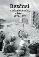 Jiří Petráš, Libor Svoboda (eds.): Bezčasí. Československo v letech 1972–1977