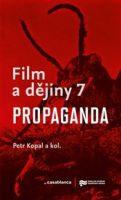 Petr Kopal a kol.: Film a dějiny 7. Propaganda
