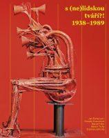 Jan Šícha (ed.): s (ne)lidskou tváří?! 1938–1989