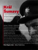Petr Kopal a kol.: Král Šumavy. Komunistický thriller
