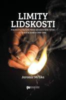 Jaromír Mrňka: Limity lidskosti. Politika a sociální praxe kolektivního násilí v českých zemích 1944–1946