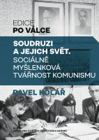 Pavel Kolář: Soudruzi a jejich svět. Sociálně myšlenková tvářnost komunismu