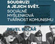 """Ve spolupráci s Nakladatelstvím Lidové noviny jsme vydali monografii Pavla Koláře """"Soudruzi a jejich svět"""""""