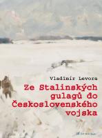 Vladimír Levora: Ze stalinských gulagů do československého vojska