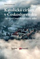 Markéta Doležalová (ed.): Katolická církev v Československu / Kardinál Josef Beran a jeho doba