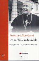 Stanislava Vodičková: Un cardinal indésirable. Biographie de S. Em. Josef Beran (1888–1969)