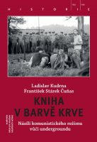 Ladislav Kudrna, František Stárek Čuňas: Kniha v barvě krve. Násilí komunistického režimu vůči undergroundu