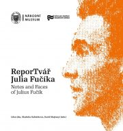 Libor Jůn, Markéta Kabůrková, David Majtenyi (eds.): ReporTvář Julia Fučíka / Notes and Faces od Julius Fučík