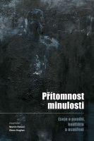 Martin Palouš, Glenn Hughes (eds.): Přítomnost minulosti. Eseje o paměti, konfliktu a usmíření