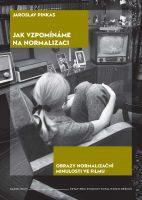 Jaroslav Pinkas: Jak vzpomínáme na normalizaci. Obrazy normalizační minulosti ve filmu