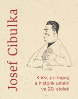 Michal Sklenář, Kristina Uhlíková, Vít Vlnas (eds.): Josef Cibulka. Kněz, pedagog a historik umění ve 20. století