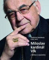 Vladimíra Vaníčková a kol. (ed.): Miloslav kardinál Vlk / Reflexe a vzpomínky