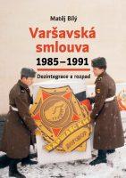 Matěj Bílý: Varšavská smlouva 1985–1991. Dezintegrace a rozpad