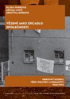 Klára Pinerová, Michal Louč, Kristýna Bušková: Vězení jako zrcadlo společnosti. Nerovný souboj vědy, politiky a humanity 1965–1992