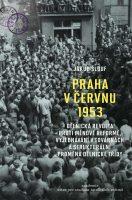 Jakub Šlouf: Praha v červnu 1953. Dělnická revolta proti měnové reformě, vyjednávání v továrnách a strukturální proměna dělnické třídy