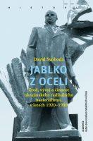 David Svoboda: Jablko z oceli. Zrod, vývoj a činnost ukrajinského radikálního nacionalismu v letech 1920–1939