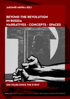 Jaromír Mrňka (ed.): Beyond the Revolution in Russia: Narratives – Concepts – Spaces. 100 Years since the Event