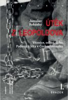 Jaroslav Rokoský: Útěk z Leopoldova. Věznice, odboj, doba. Padesátá léta v Československu