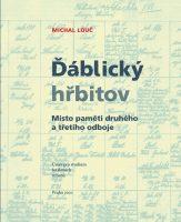 Michal Louč: Ďáblický hřbitov. Místo paměti druhého a třetího odboje