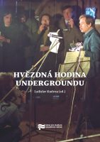 Ladislav Kudrna (ed.): Hvězdná hodina undergroundu. Underground a Československo v letech 1976–1981