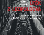 Vyšla kniha Útěk z Leopoldova o legendárním útěku vězňů z nejkrutější věznice v komunistickém Československu